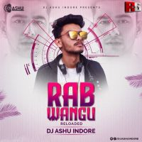 Rabb Wangu Reloaded (Remix) Dj Ashu Indore