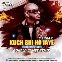 Kuch Bhi Ho Jaye (Chiilout Official Mix) DJ Ronald James B Paark