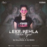 Leke Pehla Pehla Pyar (Official Remix) - DJ Rion And DJ Kalpana
