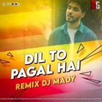Dil To Pagal Hai (Cover Remix) - Dj Mady
