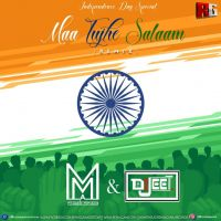 Maa Tujhi Salam-(Independence Day Special Mix) - Dj Jeet X Muszikmmafia