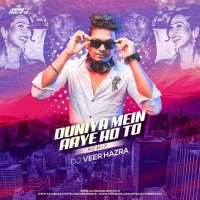Duniya Mein Aaye Ho To (Official Remix) - DJ Veer Hazra