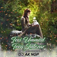 Teri Ummed Tera Intezar (Deep House Cover Remix) DJ AK NGP