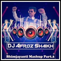 Bhimjayanti Mashup Part.2 (Hard Dhol Mix) Dj Afroz Shaikh
