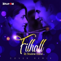 Filhall (Cover Remix) - DJ Shadow Dubai