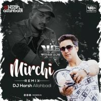 Mirchi (Remix) - DJ Harsh Allahbadi