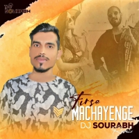 Firse Machayenge (Remix) - DJ Sourabh