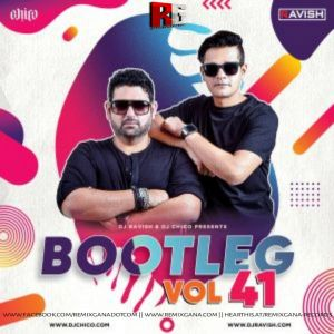 Bootleg Vol. 41 - DJ Ravish & DJ Chico